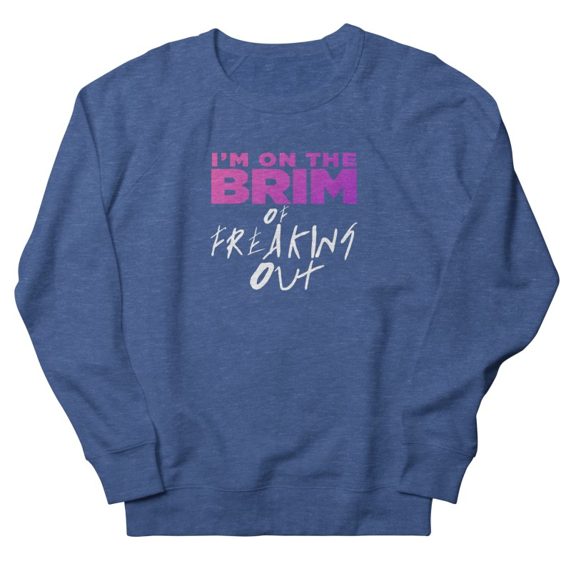 I'm on the Brim of Freaking Out! Men's French Terry Sweatshirt by everythingiconic's Artist Shop