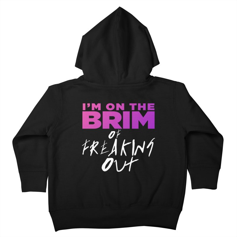I'm on the Brim of Freaking Out! Kids Toddler Zip-Up Hoody by everythingiconic's Artist Shop