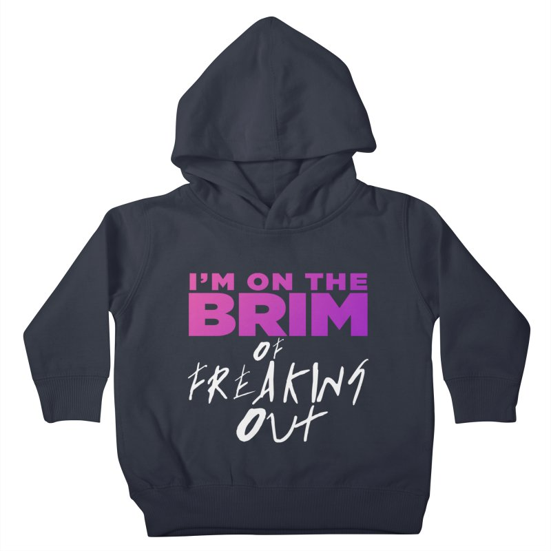 I'm on the Brim of Freaking Out! Kids Toddler Pullover Hoody by everythingiconic's Artist Shop