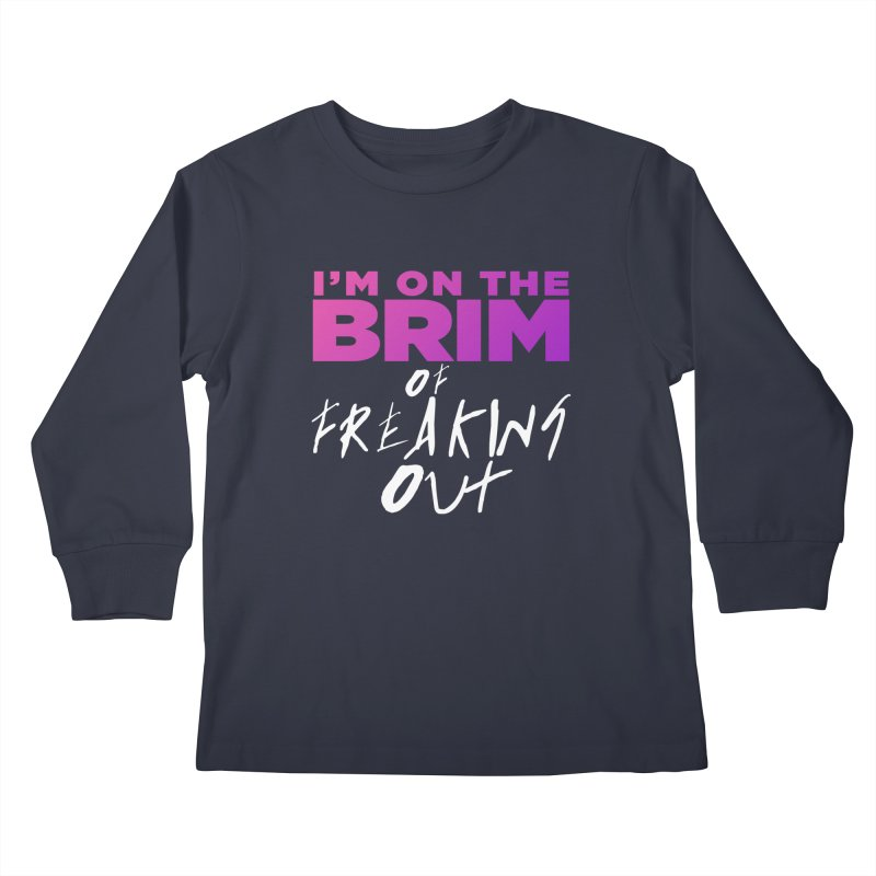 I'm on the Brim of Freaking Out! Kids Longsleeve T-Shirt by everythingiconic's Artist Shop