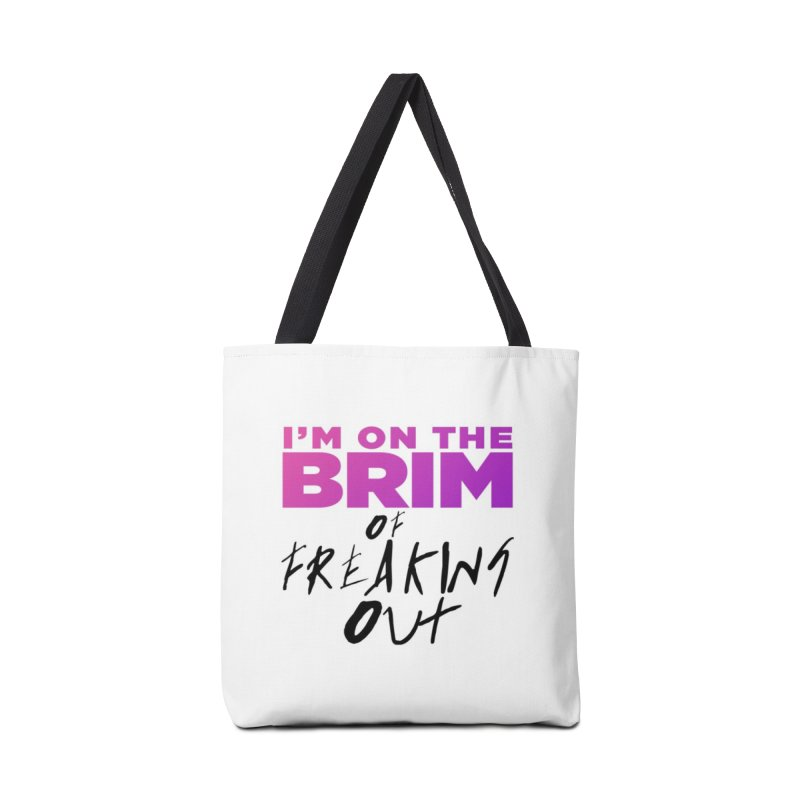 I'm on the Brim of Freaking Out! Accessories Tote Bag Bag by everythingiconic's Artist Shop