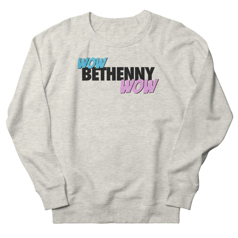 Wow Bethenny WOW (dark on light) Women's French Terry Sweatshirt by everythingiconic's Artist Shop