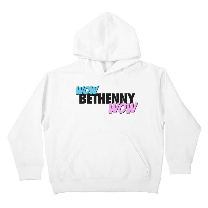 Wow Bethenny WOW (dark on light) Kids Pullover Hoody by everythingiconic's Artist Shop