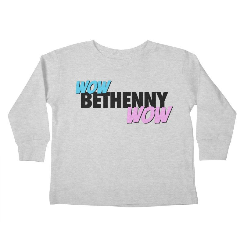 Wow Bethenny WOW (dark on light) Kids Toddler Longsleeve T-Shirt by everythingiconic's Artist Shop