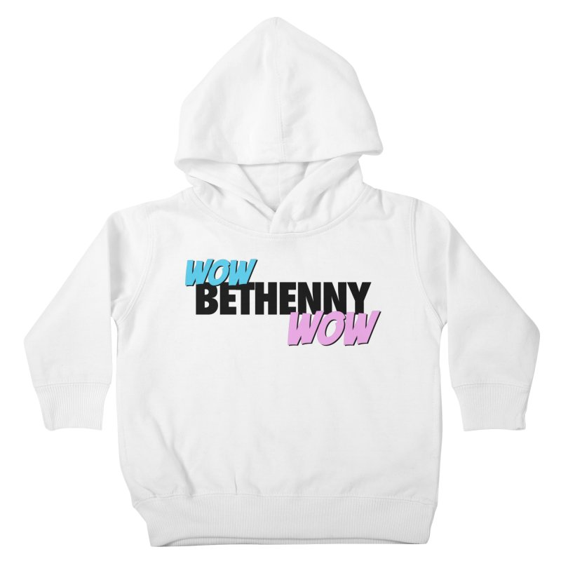 Wow Bethenny WOW (dark on light) Kids Toddler Pullover Hoody by everythingiconic's Artist Shop