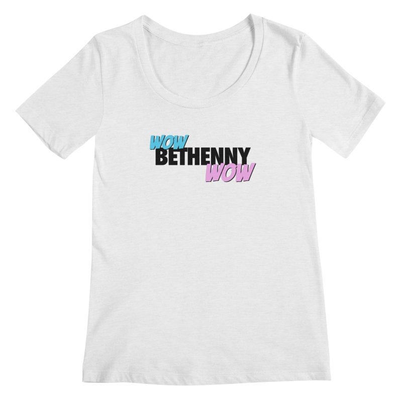 Wow Bethenny WOW (dark on light) Women's Regular Scoop Neck by everythingiconic's Artist Shop