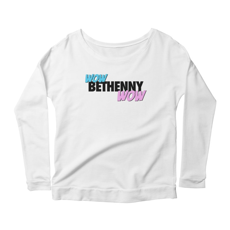 Wow Bethenny WOW (dark on light) Women's Scoop Neck Longsleeve T-Shirt by everythingiconic's Artist Shop
