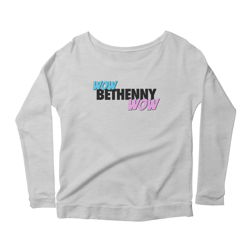 Wow Bethenny WOW (dark on light) Women's Scoop Neck Longsleeve T-Shirt by everythingiconic's Artist Shop