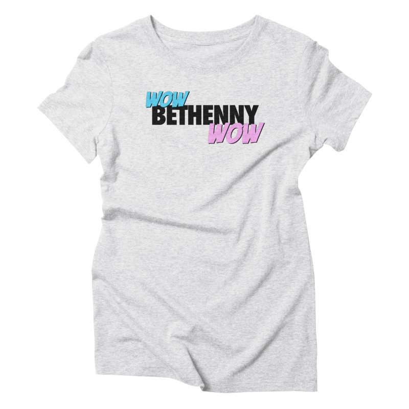 Wow Bethenny WOW (dark on light) Women's Triblend T-Shirt by everythingiconic's Artist Shop
