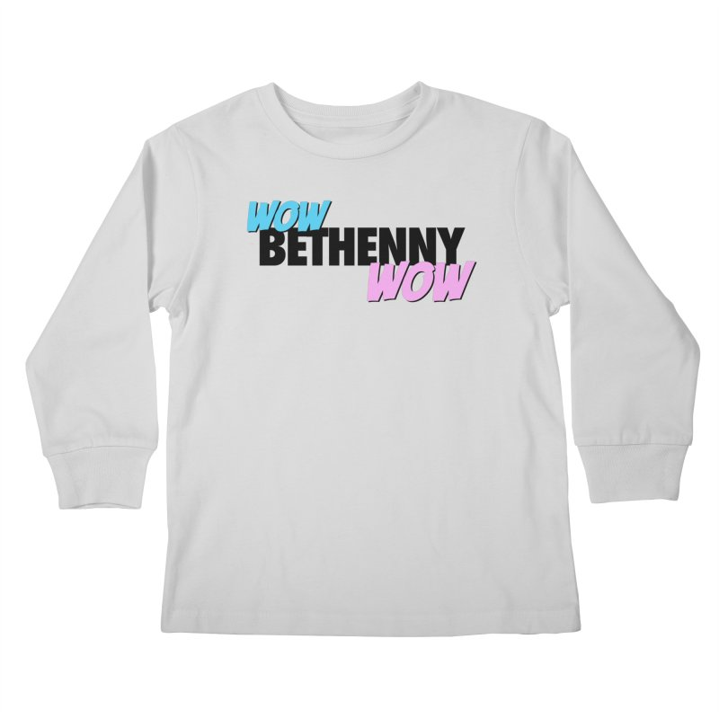 Wow Bethenny WOW (dark on light) Kids Longsleeve T-Shirt by everythingiconic's Artist Shop