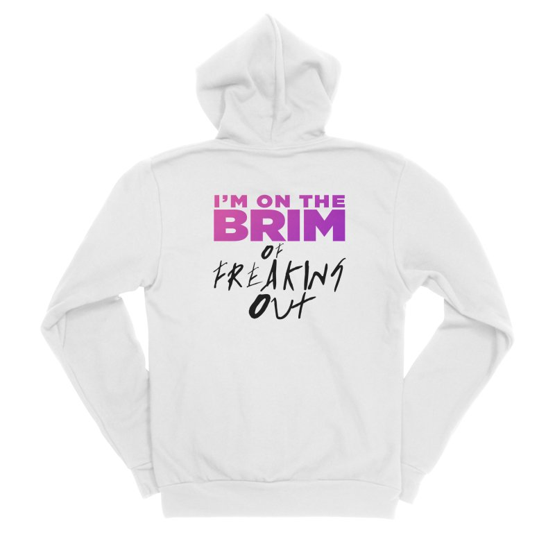 I'm on the Brim of Freaking Out! (dark on light) Women's Sponge Fleece Zip-Up Hoody by everythingiconic's Artist Shop