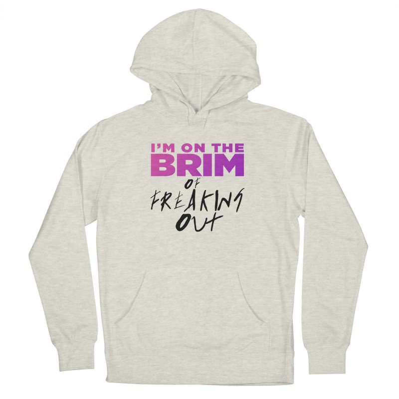 I'm on the Brim of Freaking Out! (dark on light) Men's French Terry Pullover Hoody by everythingiconic's Artist Shop