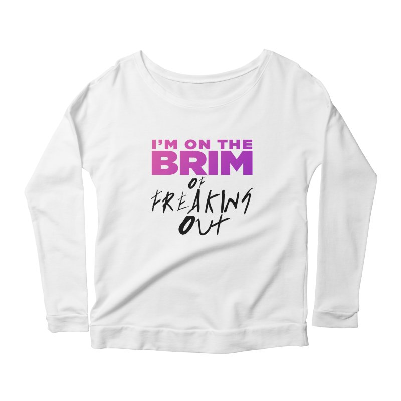 I'm on the Brim of Freaking Out! (dark on light) Women's Scoop Neck Longsleeve T-Shirt by everythingiconic's Artist Shop