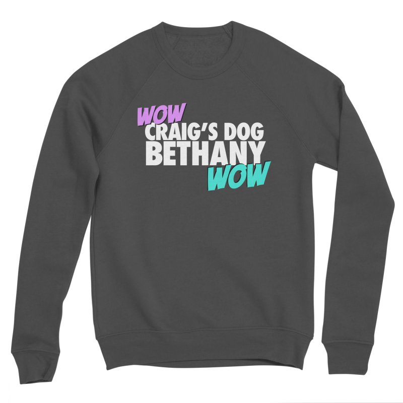 "LIMITED EDITION ""WOW Craig's Dog Bethany WOW"" Women's Sponge Fleece Sweatshirt by everythingiconic's Artist Shop"