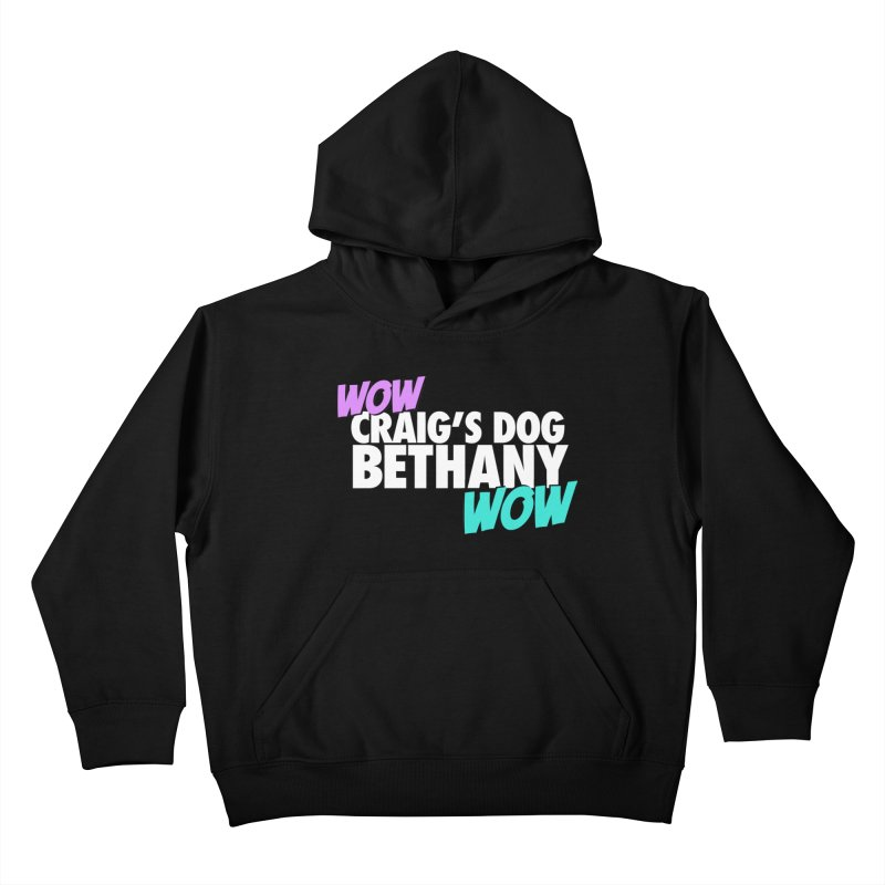"LIMITED EDITION ""WOW Craig's Dog Bethany WOW"" Kids Pullover Hoody by everythingiconic's Artist Shop"