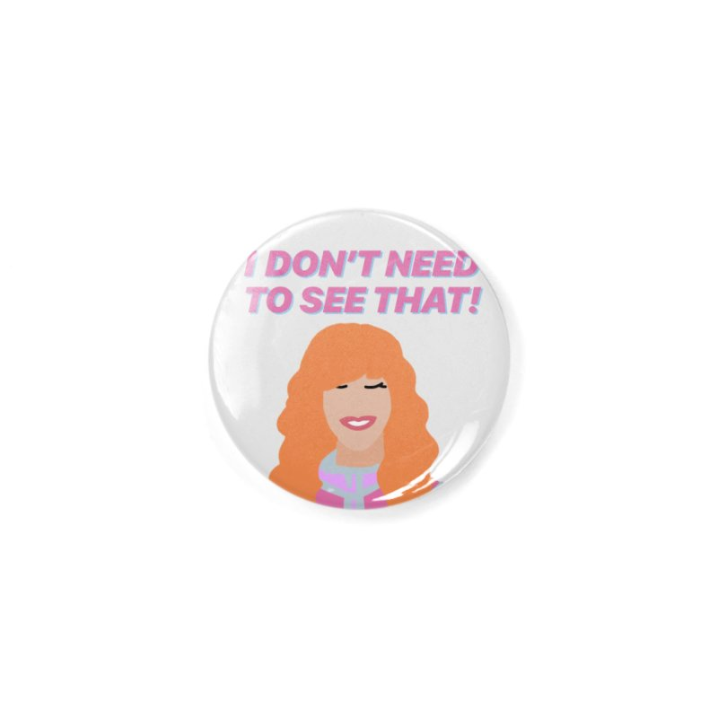 I DON'T NEED TO SEE THAT! - Valerie Cherish Comeback Accessories Button by everythingiconic's Artist Shop
