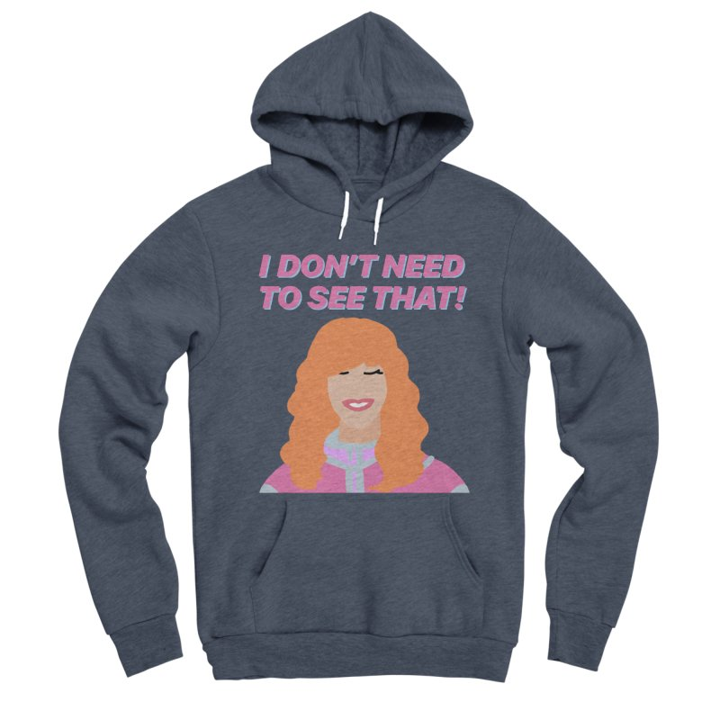 I DON'T NEED TO SEE THAT! - Valerie Cherish Comeback Men's Sponge Fleece Pullover Hoody by everythingiconic's Artist Shop