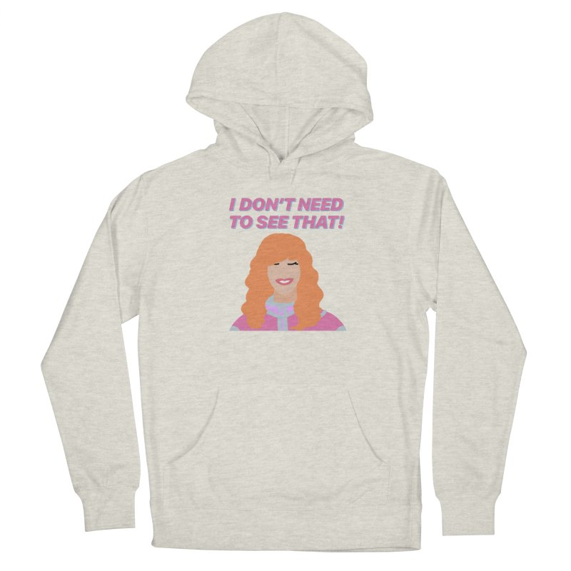 I DON'T NEED TO SEE THAT! - Valerie Cherish Comeback Women's French Terry Pullover Hoody by everythingiconic's Artist Shop