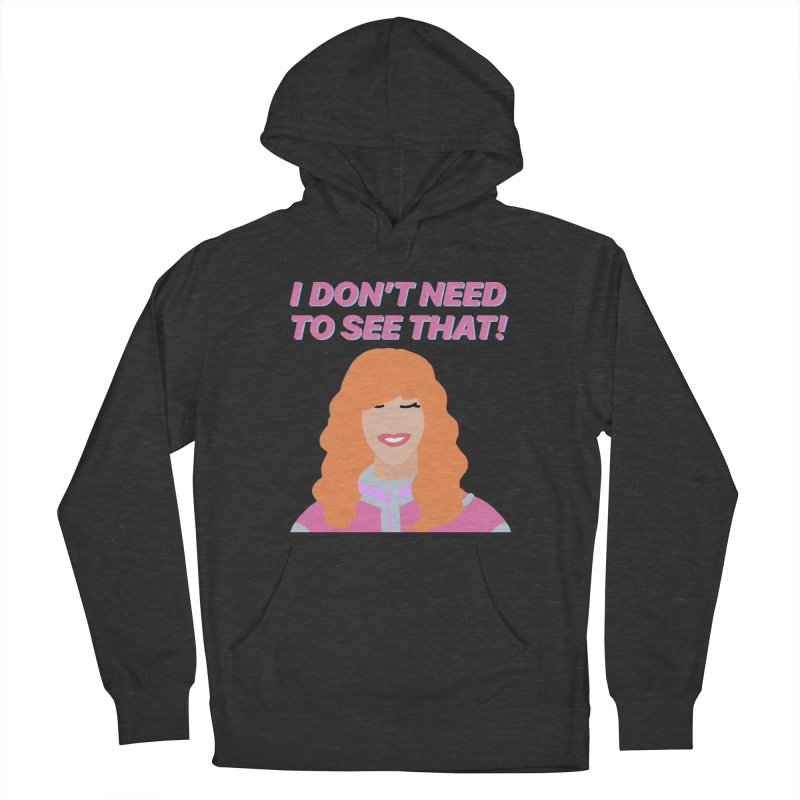 I DON'T NEED TO SEE THAT! - Valerie Cherish Comeback Men's French Terry Pullover Hoody by everythingiconic's Artist Shop