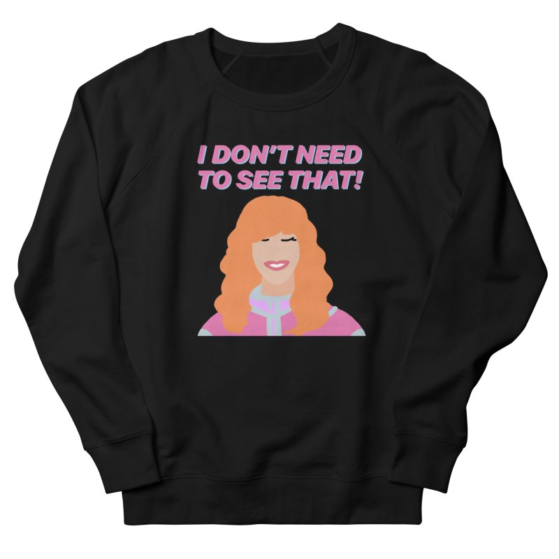 I DON'T NEED TO SEE THAT! - Valerie Cherish Comeback Women's French Terry Sweatshirt by everythingiconic's Artist Shop