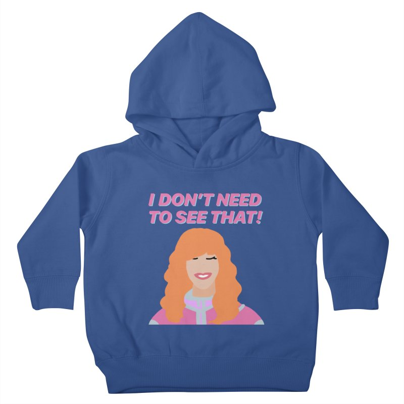 I DON'T NEED TO SEE THAT! - Valerie Cherish Comeback Kids Toddler Pullover Hoody by everythingiconic's Artist Shop