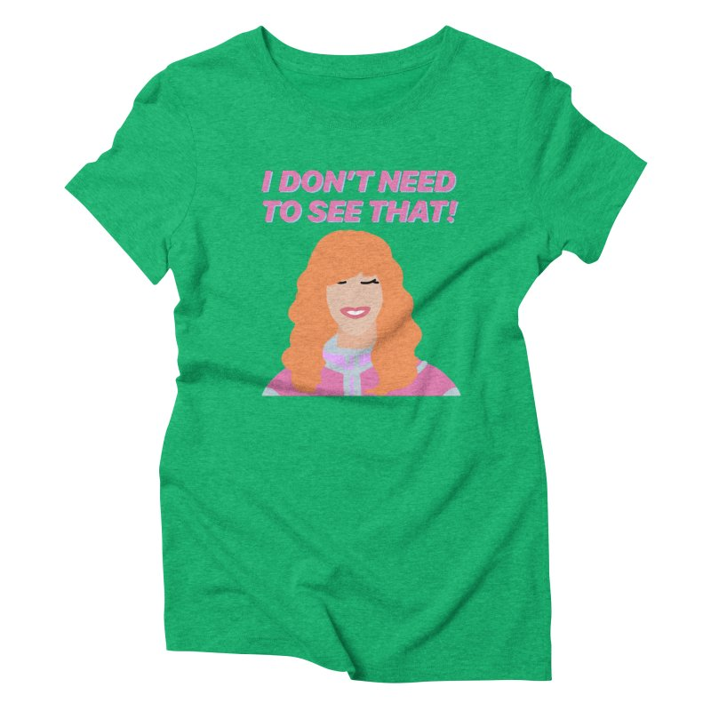 I DON'T NEED TO SEE THAT! - Valerie Cherish Comeback Women's Triblend T-Shirt by everythingiconic's Artist Shop