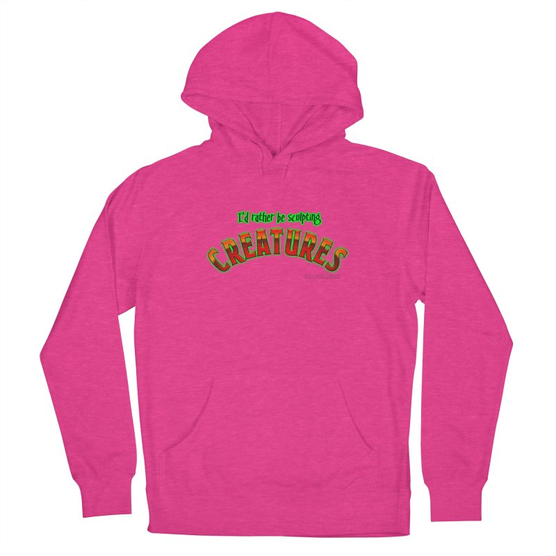 I'd rather be sculpting creatures Women's Pullover Hoody by The Evocative Workshop's SFX Art Studio Shop