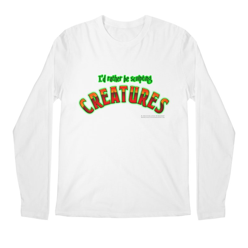 I'd rather be sculpting creatures Men's Regular Longsleeve T-Shirt by The Evocative Workshop's SFX Art Studio Shop
