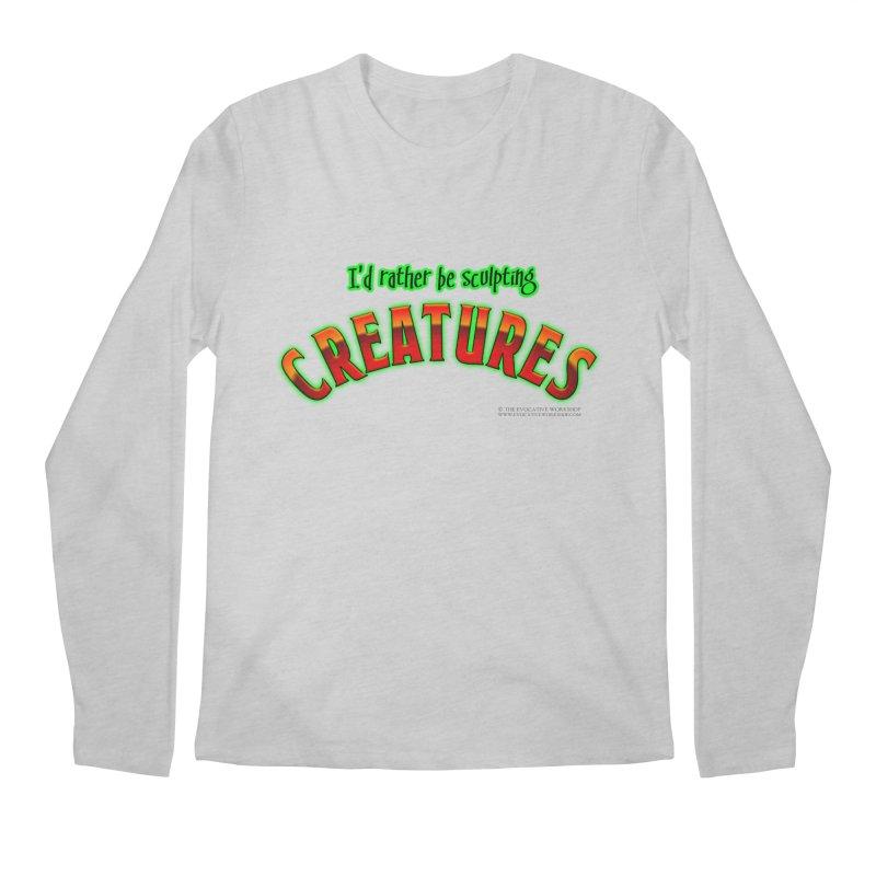 I'd rather be sculpting creatures Men's Longsleeve T-Shirt by The Evocative Workshop's SFX Art Studio Shop