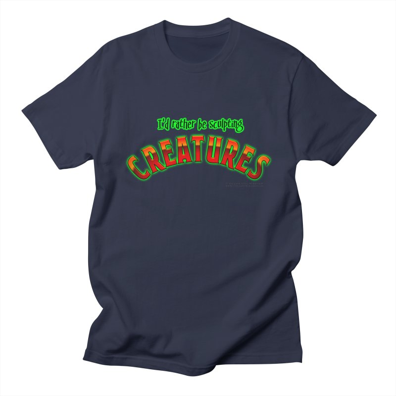 I'd rather be sculpting creatures Women's T-Shirt by The Evocative Workshop's SFX Art Studio Shop