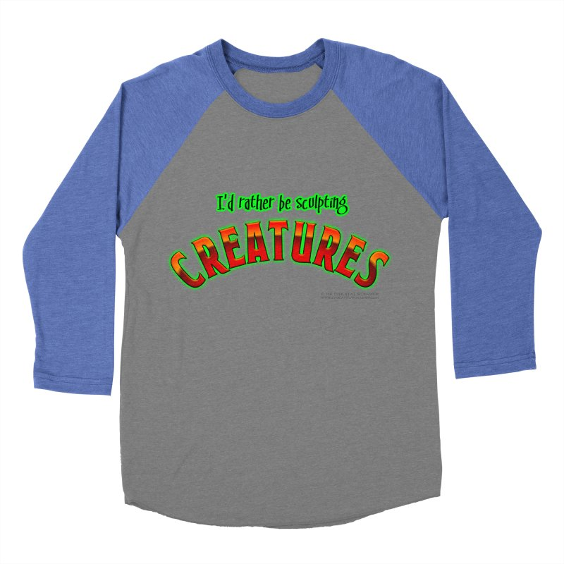 I'd rather be sculpting creatures Women's Baseball Triblend Longsleeve T-Shirt by The Evocative Workshop's SFX Art Studio Shop