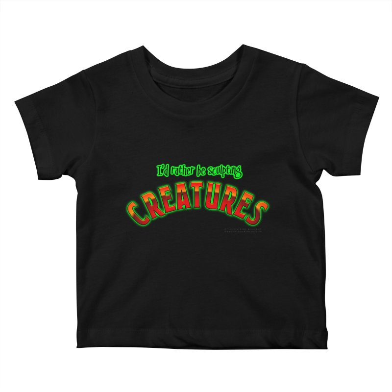 I'd rather be sculpting creatures Kids Baby T-Shirt by The Evocative Workshop's SFX Art Studio Shop