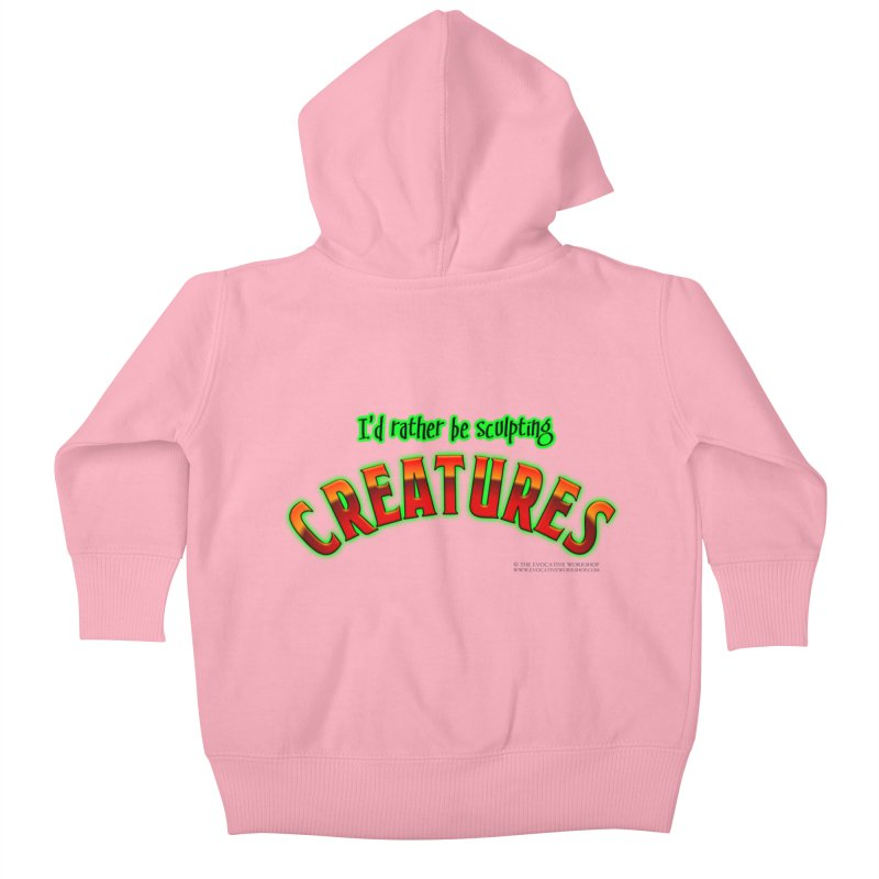 I'd rather be sculpting creatures Kids Baby Zip-Up Hoody by The Evocative Workshop's SFX Art Studio Shop