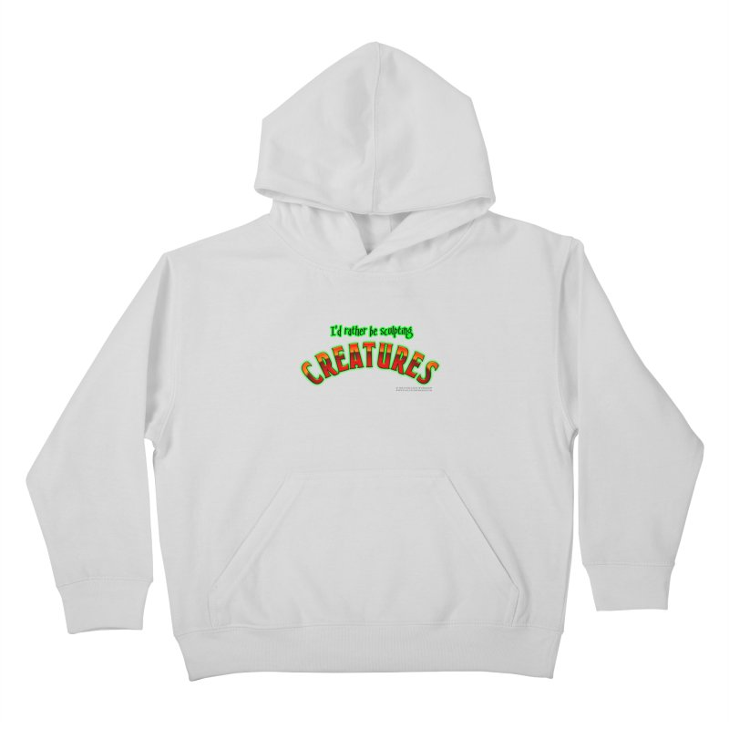 I'd rather be sculpting creatures Kids Pullover Hoody by The Evocative Workshop's SFX Art Studio Shop