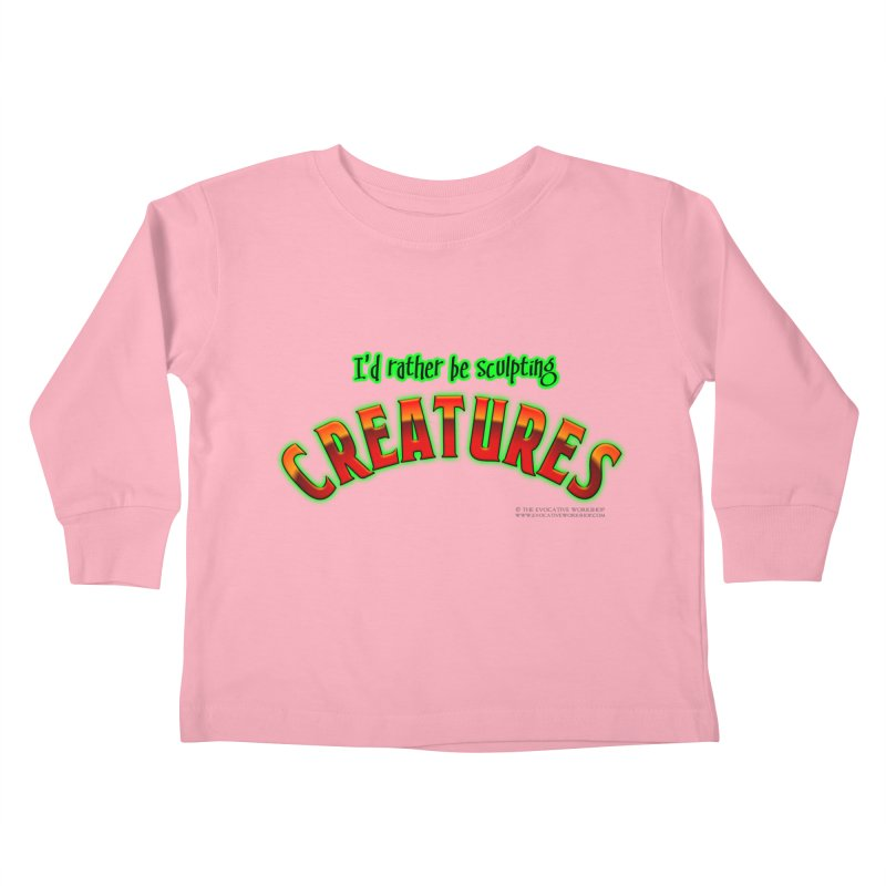 I'd rather be sculpting creatures Kids Toddler Longsleeve T-Shirt by The Evocative Workshop's SFX Art Studio Shop