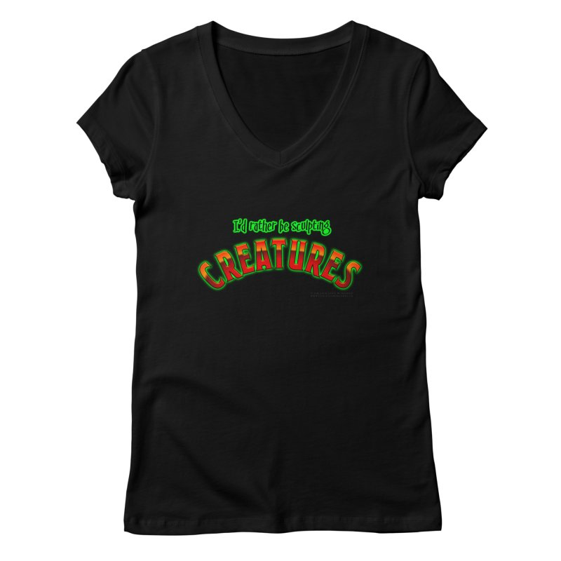 I'd rather be sculpting creatures Women's V-Neck by The Evocative Workshop's SFX Art Studio Shop