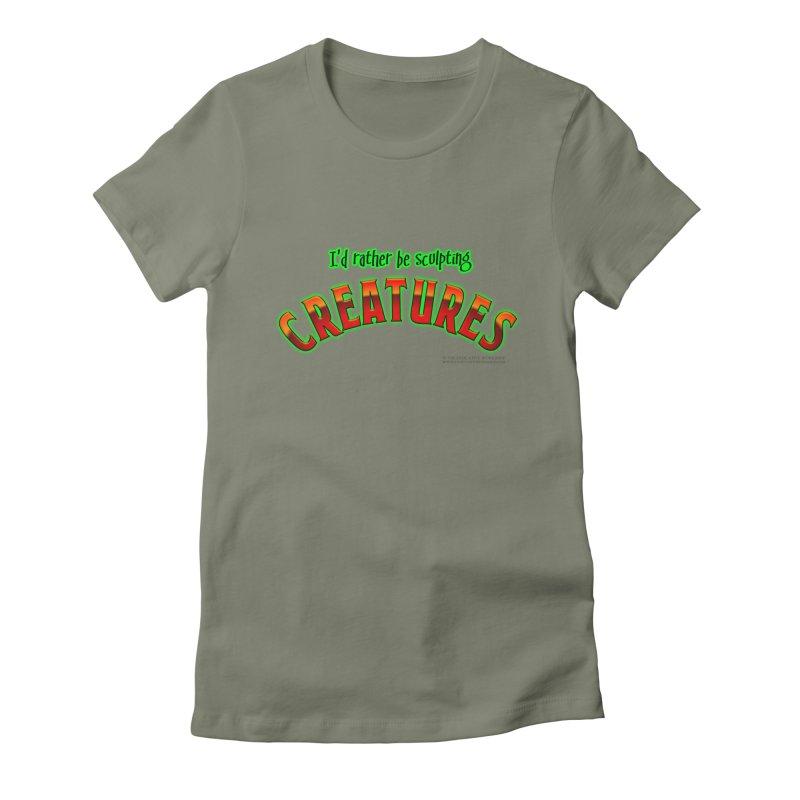 I'd rather be sculpting creatures Women's T-Shirt by The Evocative Workshop's SFX Art Studio Shop