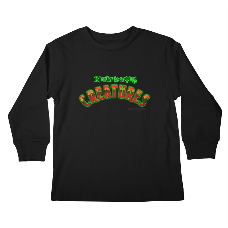 I'd rather be sculpting creatures Kids Longsleeve T-Shirt by The Evocative Workshop's SFX Art Studio Shop