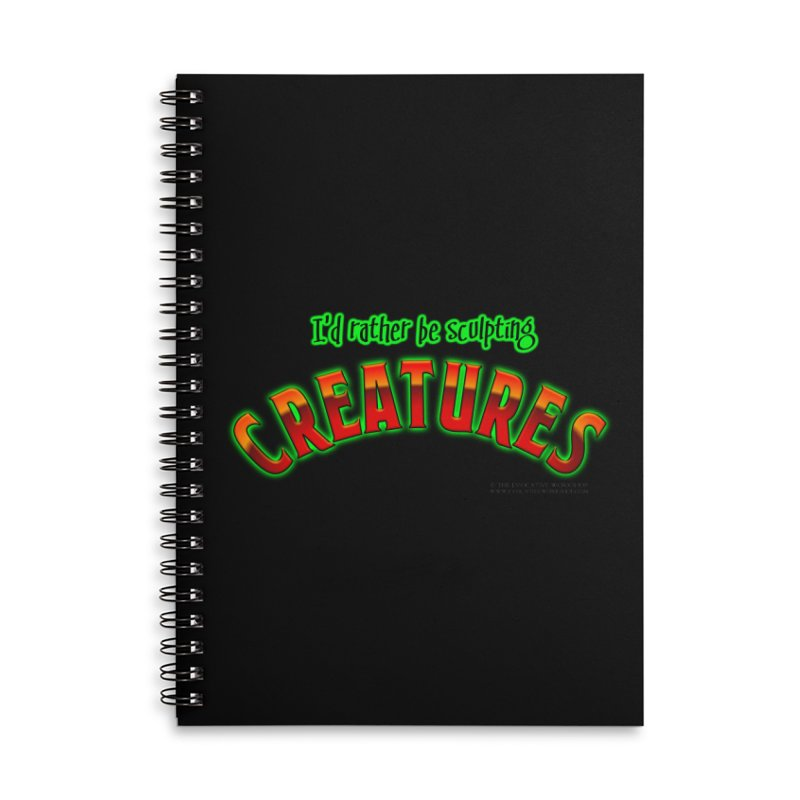 I'd rather be sculpting creatures Accessories Notebook by The Evocative Workshop's SFX Art Studio Shop