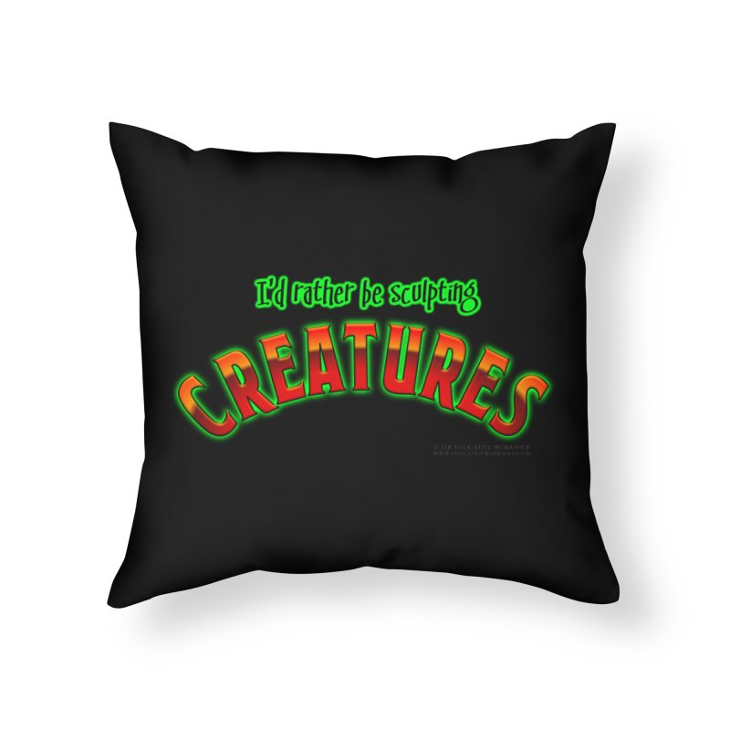 I'd rather be sculpting creatures Home Throw Pillow by The Evocative Workshop's SFX Art Studio Shop