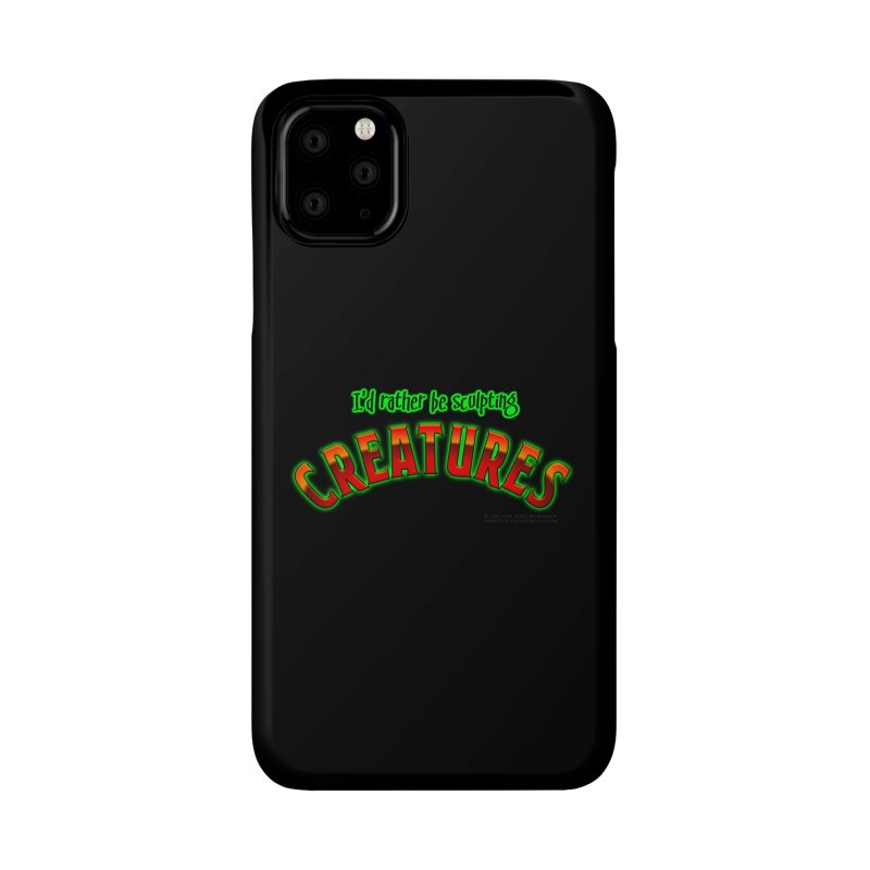 I'd rather be sculpting creatures Accessories Phone Case by The Evocative Workshop's SFX Art Studio Shop