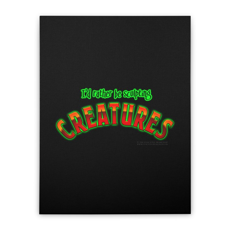 I'd rather be sculpting creatures Home Stretched Canvas by The Evocative Workshop's SFX Art Studio Shop