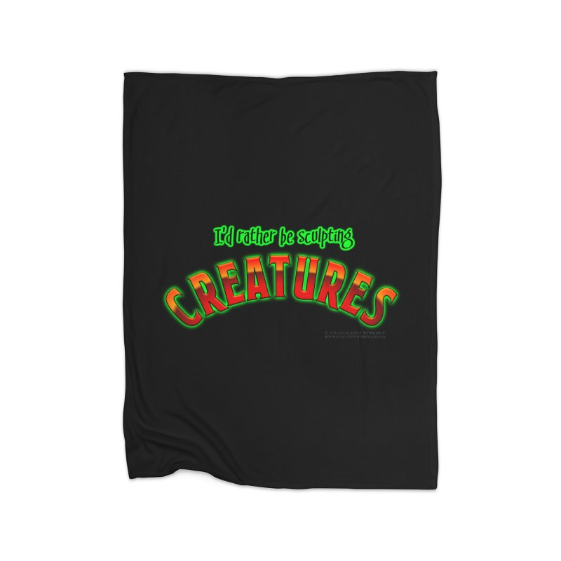 I'd rather be sculpting creatures Home Blanket by The Evocative Workshop's SFX Art Studio Shop