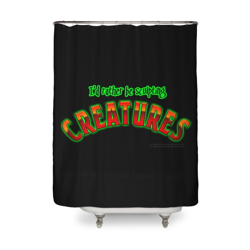 I'd rather be sculpting creatures Home Shower Curtain by The Evocative Workshop's SFX Art Studio Shop