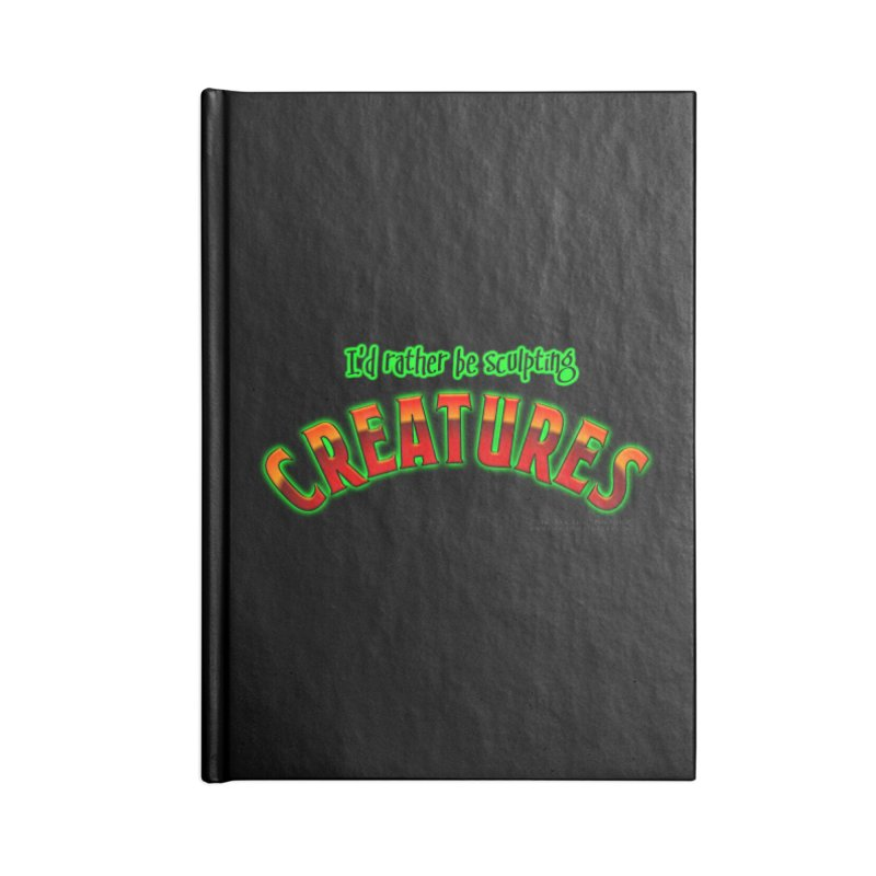 I'd rather be sculpting creatures Accessories Blank Journal Notebook by The Evocative Workshop's SFX Art Studio Shop