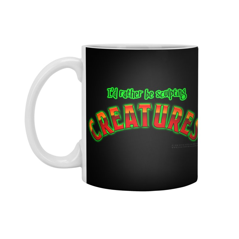 I'd rather be sculpting creatures Accessories Mug by The Evocative Workshop's SFX Art Studio Shop