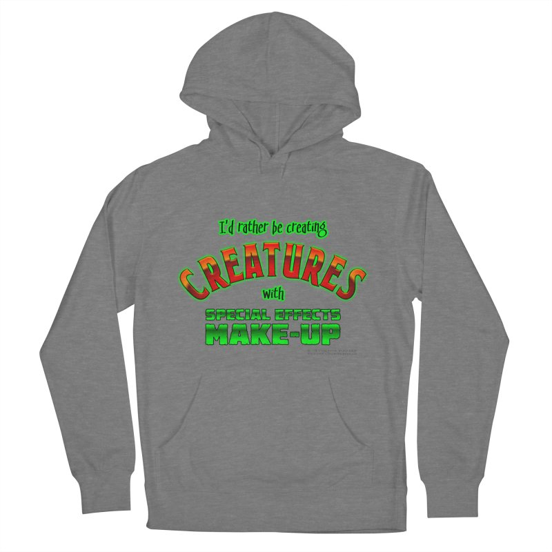 I'd rather be creating creatures with SFX make-up Women's Pullover Hoody by The Evocative Workshop's SFX Art Studio Shop
