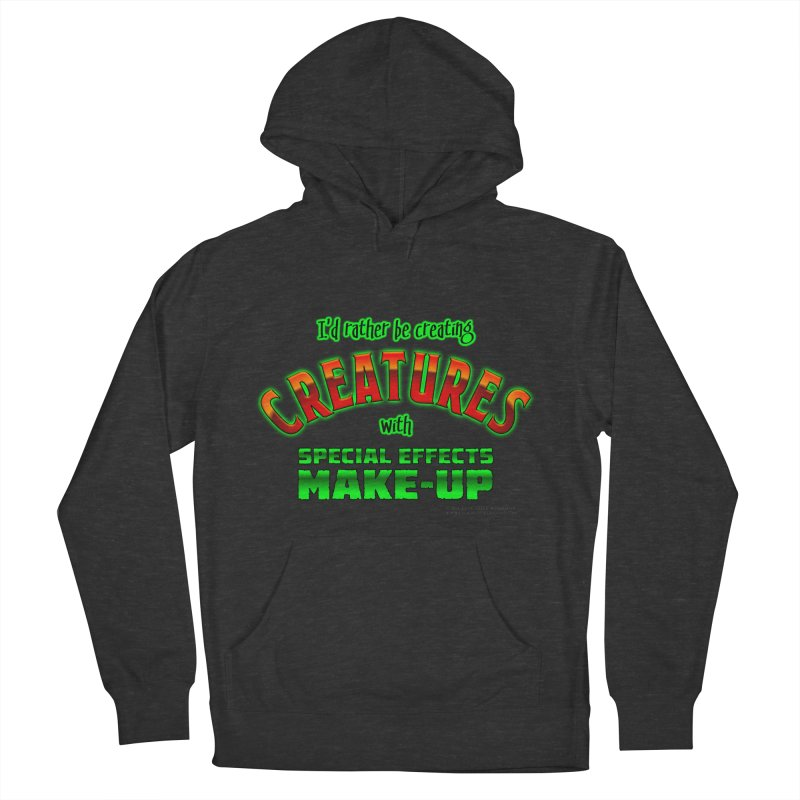 I'd rather be creating creatures with SFX make-up Men's French Terry Pullover Hoody by The Evocative Workshop's SFX Art Studio Shop