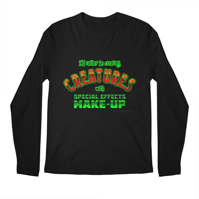 I'd rather be creating creatures with SFX make-up Men's Regular Longsleeve T-Shirt by The Evocative Workshop's SFX Art Studio Shop