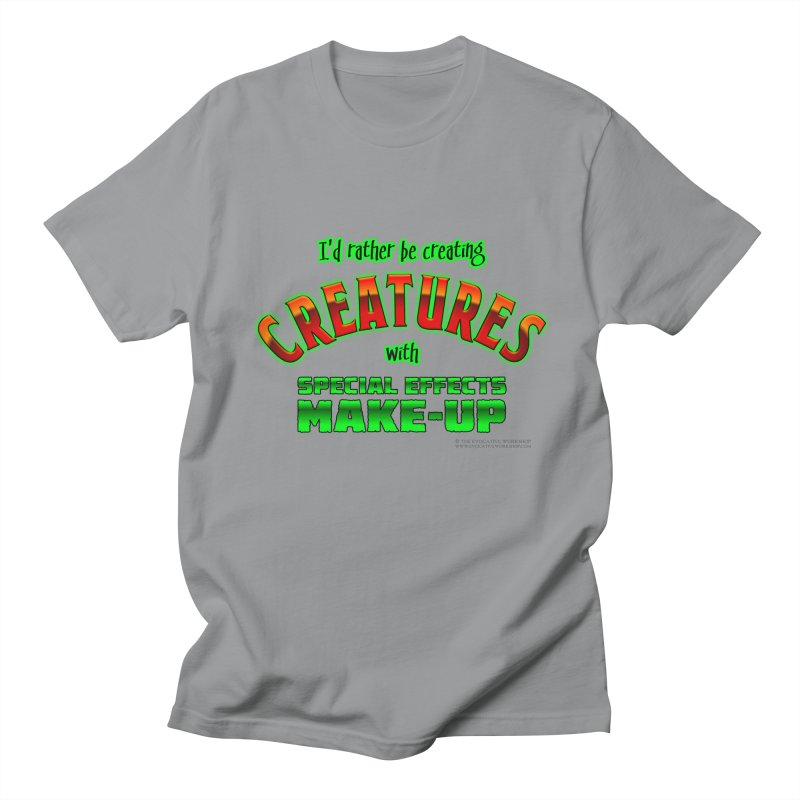 I'd rather be creating creatures with SFX make-up Men's Regular T-Shirt by The Evocative Workshop's SFX Art Studio Shop